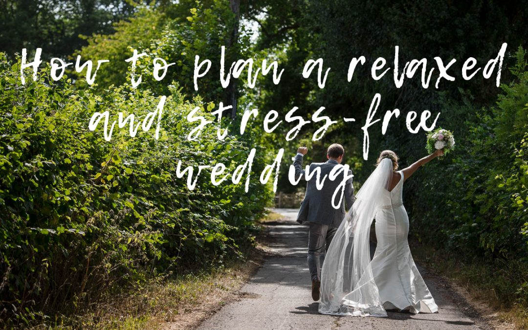 How to Plan a Relaxed and Stress Free Wedding Day